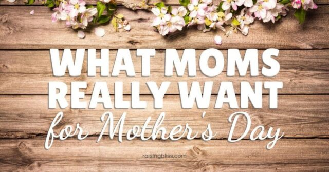 WHAT GIFTS MOMS REALLY WANT FOR MOTHER'S DAY
